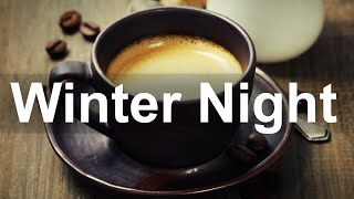 Smooth Winter Night Jazz - Warm Jazz Coffee Instrumental Music to Relax