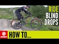 How To Ride Blind Drop Offs On A Mountain Bike