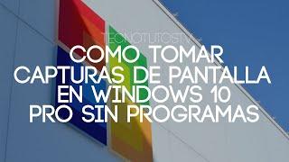 Como Tomar Capturas De Pantalla En Windows 10 Sin Programas 2016 Tecn