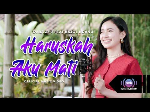 Download Lagu Dara Ayu Haruskah Aku Mati Ft Bajol Ndanu Mp3