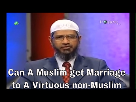 Dr Zakir Naik | Can A Muslim get Marriage to A Virtuous non-Muslim | Peace TV Live Streaming-2017