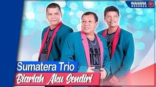 Sumatera Trio - Biarlah Aku Sendiri
