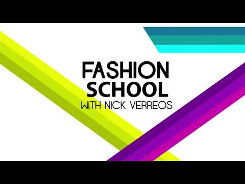 Welcome to Fashion School with Nick Verreos!