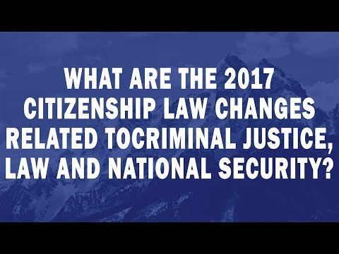What are the 2017 Citizenship Law changes related to criminal justice, law and national security ?