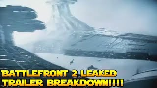 BATTLEFRONT 2 LEAKED SPACE BATTLES TRAILER BREAKDOWN!!!!!!!!!!!!!!!!