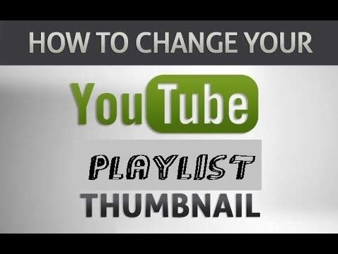 How To Change Playlist Thumbnail
