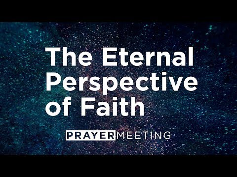 The Eternal Perspective of Faith | Prayer Meeting | Pastor David Lindell