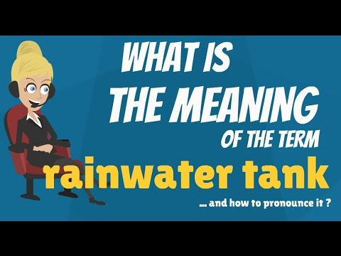 What is RAINWATER TANK? What does RAINWATER TANK mean? RAINWATER TANK meaning & explanation