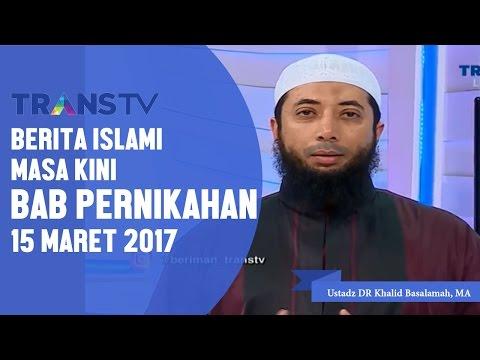 Berita Islami Masa Kini Bab Pernikahan Trans Tv 15 3 2017, Ustadz DR Khalid Basalamah, MA