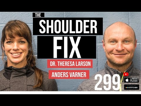 The Shoulder Fix with Dr. Theresa Larson and Anders Varner - 299
