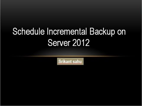 How To Schedule Incremental Backup On Windows Server 2012