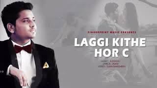 Laggi Kithe Hor C  Full hd Video Song  Kamal Khan    Latest Punjabi song 2018  youtoube