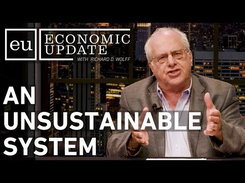 Economic Update: An Unsustainable System