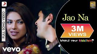 Jao Na - What's your Rashee | Priyanka Chopra | Harman Baweja