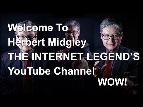 Welcome To Herbert Midgley THE INTERNET LEGEND'S YouTube Channel!