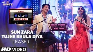 Sun Zara /Tujhe Bhula Diya Song Teaser | T-Series Mixtape | Releasing 7 August 2017