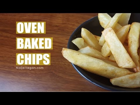 How to cook homemade oven baked chips/fries - Naija Vegan