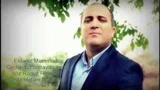 soz:Ramiz Rovşən  Bəstə:Hatəm Nəbioğlu. Aranjeman Nurlan Hatemoglu.  MP-3 http://mp3.mid.az/mp3/Eldeniz_Memmedov_-_Gedek_Biz_Olmayan_Yere