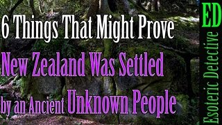6 Reasons New Zealand Was Settled by an Ancient Unknown People