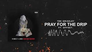 Tee Grizzley - Pray For The Drip (ft. Offset) [Official Audio]