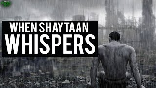 When Shaytaan Whispers