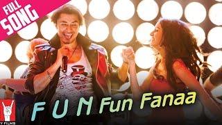 F.U.N. Fun Fanaa - Full Song | Luv Ka The End | Shraddha Kapoor | Ali Zafar