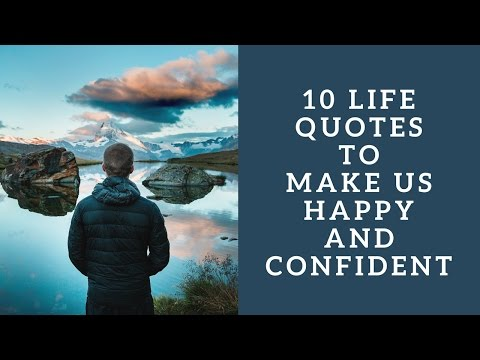 10 Life Quotes To Make Us Happy And Confident