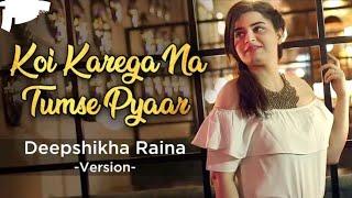 Koi kareega Na Tumse Pyaar Deepshikha Raina version video song by all Rounder Rk
