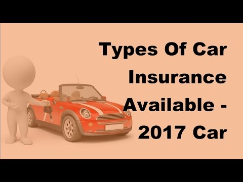 Types Of Car Insurance Available - 2017 Car Insurance FAQs