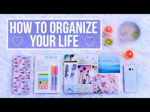 How To Organize Your Life!