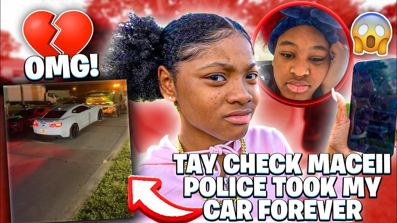 TAY CHECK MACEII & POLICE TOOK MY CAR FOREVER 💔