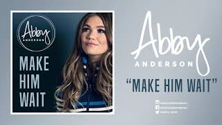 "Abby Anderson - ""Make Him Wait"" (Official Audio)"