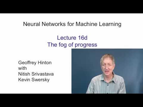 Lecture 16.4 — The fog of progress — [ Deep Learning | Geoffrey Hinton | UofT ]