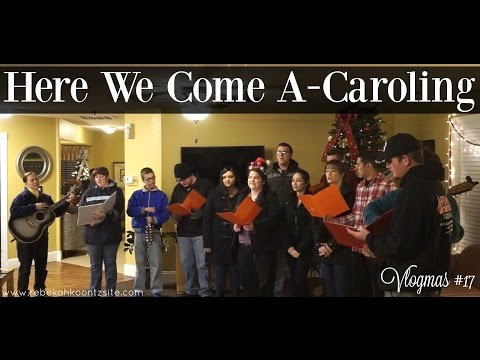 Here We Come A-Caroling   VLOGMAS #17