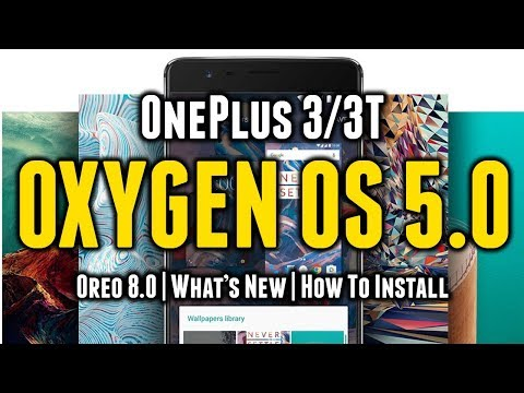 OxygenOS 5.0 Android Oreo OTA Update for OnePlus 3/3T | How to Install | Everything You Want to Know