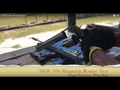 Trying out the S&W 500 Magnum
