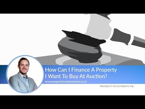 How Can I Finance A Property I Want To Buy At Auction?