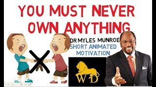 WHY THE SPIRIT OF OWNERSHIP IS DEMONIC by Dr Myles Munroe (Must Watch 2018)