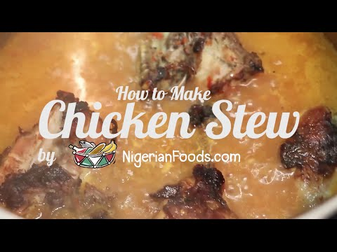 How to Make Nigerian Chicken Stew | HD Video - NigerianFoods.com