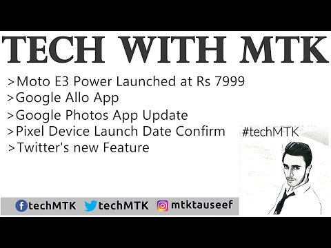Tech With Mtk #10 Moto E3 Power, Google Allo , Google Photos, Twitter Update and Pixel Devices