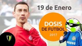 Dosis de Futbol: 19 Enero - LIGA MX, Copa Mx, Internacional