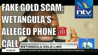 Moses Wentangula's alleged phone call in fake gold scam