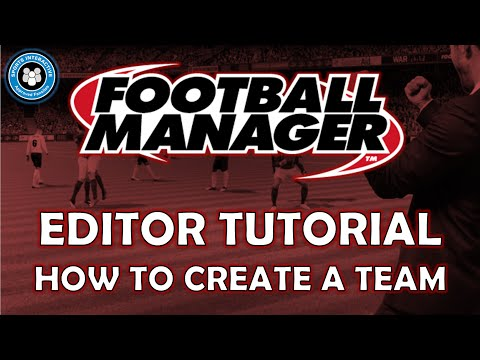 How to Create a Team on Football Manager | Editor Tutorial