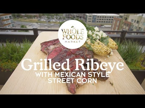 Grilled Ribeye with Mexican-Style Street Corn | Chef Russell Stippich | Whole Foods Market