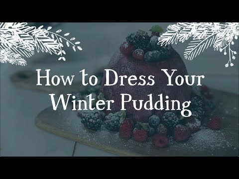 How to Dress Your Winter Pudding