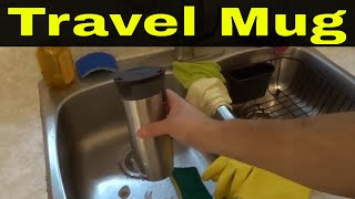 How To Clean A Travel Mug (Stainless Steel)-Tutorial