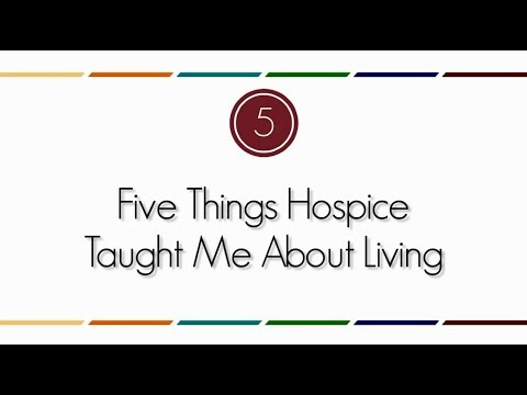 Five Things Hospice Taught Me About Living