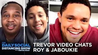 Trevor Video Chats Roy and Jaboukie | The Daily Show