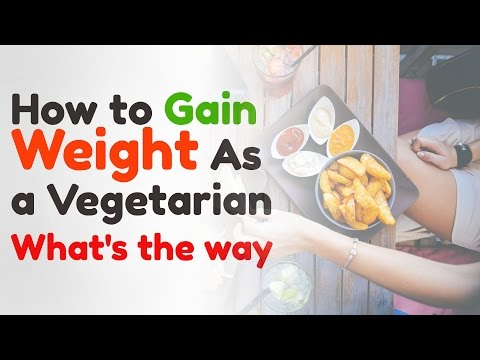 How to Gain Weight As a Vegetarian What's the way