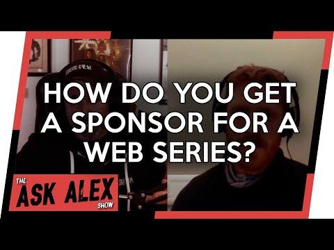 How Do You Get Sponsors for a Web Series? - The Ask Alex Show 008